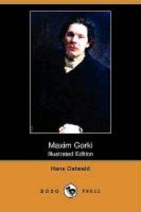 Maxim Gorki (Illustrated Edition) (Dodo Press)