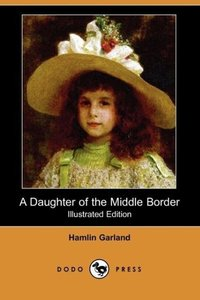 A Daughter of the Middle Border (Illustrated Edition) (Dodo Pres