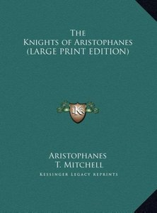 The Knights of Aristophanes (LARGE PRINT EDITION)