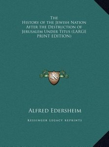 The History of the Jewish Nation After the Destruction of Jerusa