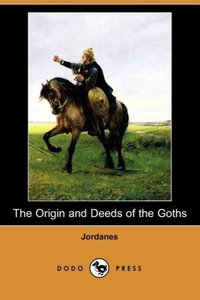 The Origin and Deeds of the Goths (Dodo Press)