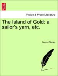 The Island of Gold: a sailor's yarn, etc.