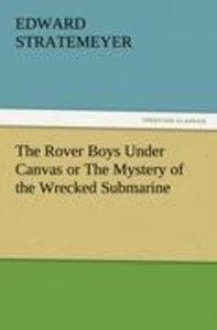 The Rover Boys Under Canvas or The Mystery of the Wrecked Submar