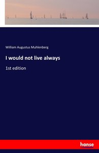I would not live always