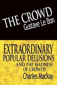 The Crowd & Extraordinary Popular Delusions and the Madness of C