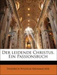 Der leidende Christus. Ein Passionsbuch