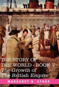 THE GROWTH OF THE BRITISH EMPIRE, Book V of The Story of the Wor
