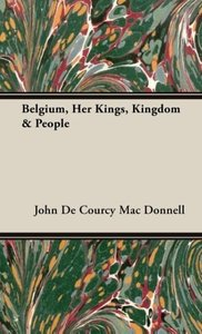 Belgium, Her Kings, Kingdom & People