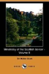 Minstrelsy of the Scottish Border - Volume II (Dodo Press)