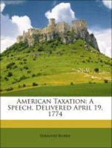 American Taxation: A Speech, Delivered April 19, 1774