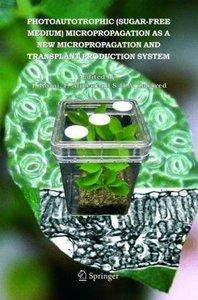 Photoautotrophic (Sugar-Free Medium) Micropropagation as a New M
