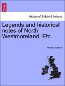 Legends and historical notes of North Westmoreland. Etc.
