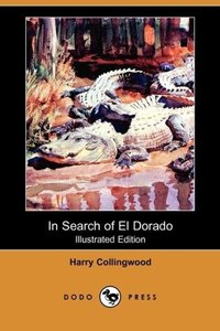 In Search of El Dorado (Illustrated Edition) (Dodo Press)