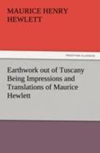 Earthwork out of Tuscany Being Impressions and Translations of M