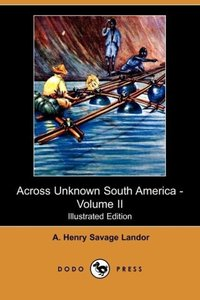 Across Unknown South America - Volume II (Illustrated Edition) (
