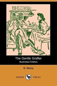 The Gentle Grafter (Illustrated Edition) (Dodo Press)