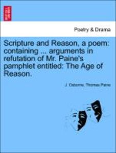 Scripture and Reason, a poem: containing ... arguments in refuta