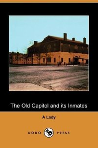 The Old Capitol and Its Inmates (Dodo Press)