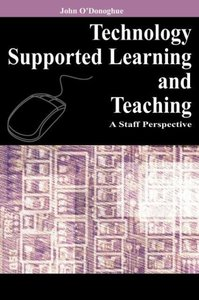 Technology Supported Learning and Teaching: A Staff Perspective