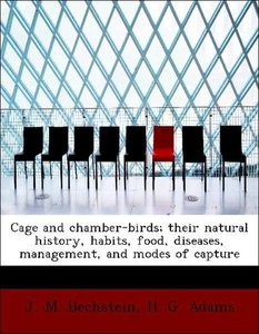 Cage and chamber-birds; their natural history, habits, food, dis