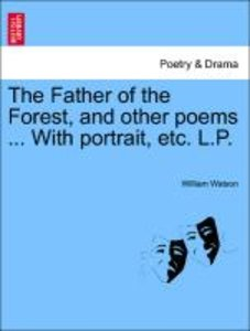 The Father of the Forest, and other poems ... With portrait, etc