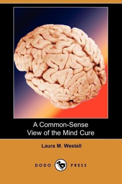 A Common-Sense View of the Mind Cure (Dodo Press) - zum Schließen ins Bild klicken
