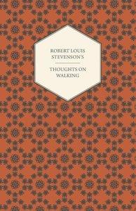 Robert Louis Stevenson's Thoughts on Walking - Walking Tours - A