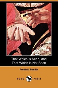 That Which Is Seen, and That Which Is Not Seen (Dodo Press)