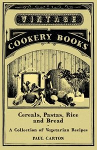 Cereals, Pastas, Rice and Bread - A Collection of Vegetarian Rec