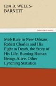 Mob Rule in New Orleans Robert Charles and His Fight to Death, t