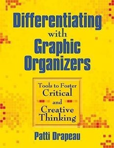 Differentiating with Graphic Organizers: Tools to Foster Critica