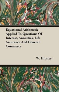 Equational Arithmetic - Applied To Questions Of Interest, Annuit
