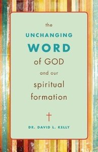 The Unchanging Word of God and Our Spiritual Formation