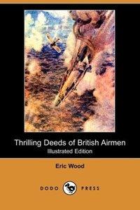 Thrilling Deeds of British Airmen (Illustrated Edition) (Dodo Pr