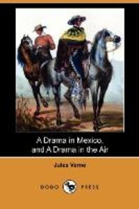 A Drama in Mexico, and a Drama in the Air (Dodo Press)