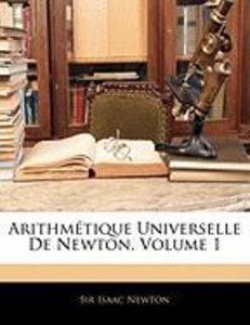 Arithmétique Universelle De Newton, Volume 1