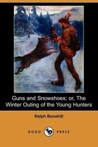 Guns and Snowshoes; Or, the Winter Outing of the Young Hunters (