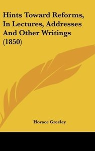 Hints Toward Reforms, In Lectures, Addresses And Other Writings