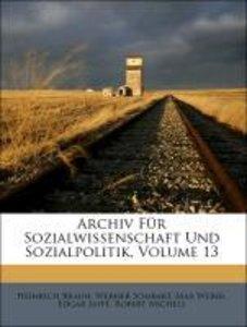 Archiv Für Sozialwissenschaft Und Sozialpolitik, Volume 13