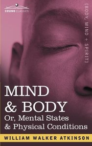 MIND & BODY Or, Mental States & Physical Conditions
