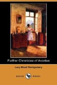 Further Chronicles of Avonlea (Dodo Press)