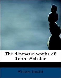 The dramatic works of John Webster