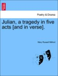 Julian, a tragedy in five acts [and in verse]. Second Edition.