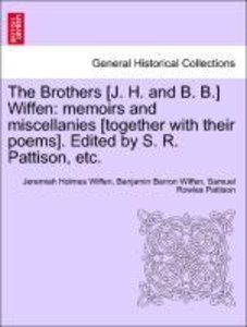 The Brothers [J. H. and B. B.] Wiffen: memoirs and miscellanies