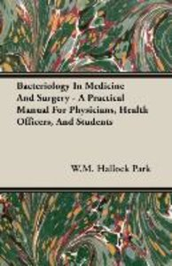 Bacteriology In Medicine And Surgery - A Practical Manual For Ph