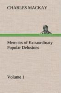 Memoirs of Extraordinary Popular Delusions - Volume 1