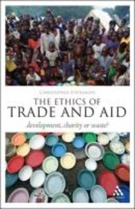 The Ethics of Trade and Aid: Development, Charity or Waste?