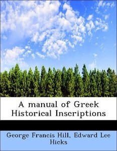 A manual of Greek Historical Inscriptions