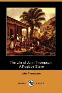 The Life of John Thompson, a Fugitive Slave (Dodo Press)