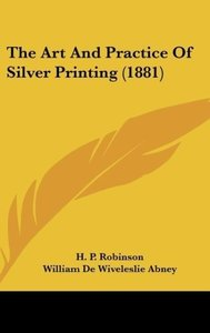 The Art And Practice Of Silver Printing (1881)